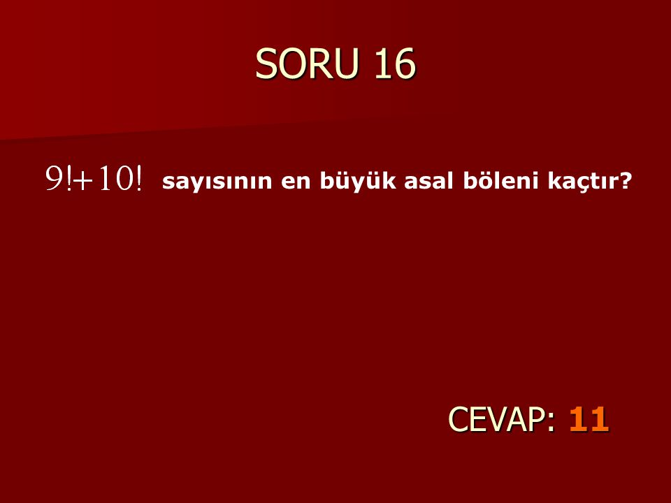 SORU 16 sayısının en büyük asal böleni kaçtır CEVAP: 11