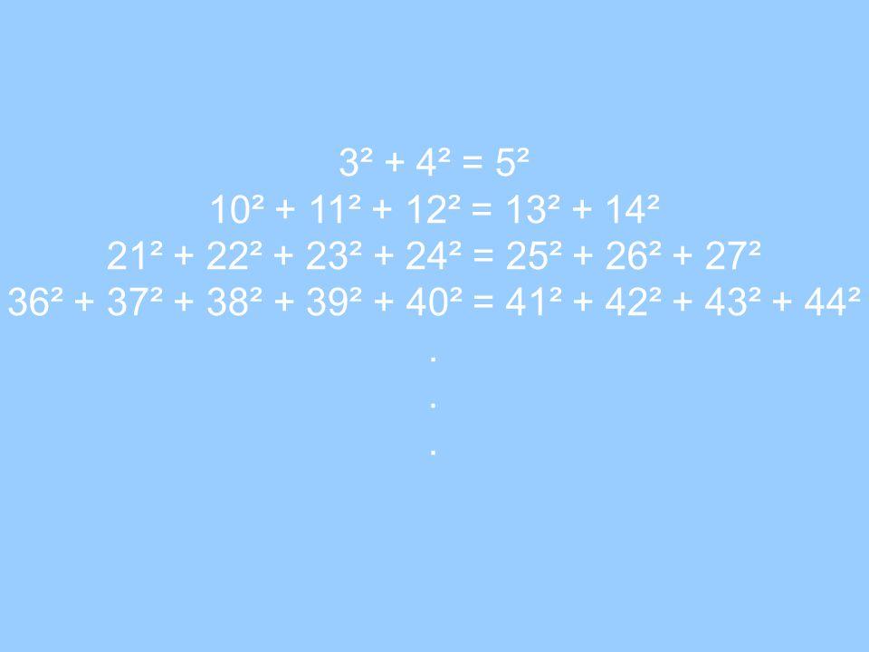 3² + 4² = 5² 10² + 11² + 12² = 13² + 14² 21² + 22² + 23² + 24² = 25² + 26² + 27² 36² + 37² + 38² + 39² + 40² = 41² + 42² + 43² + 44² .