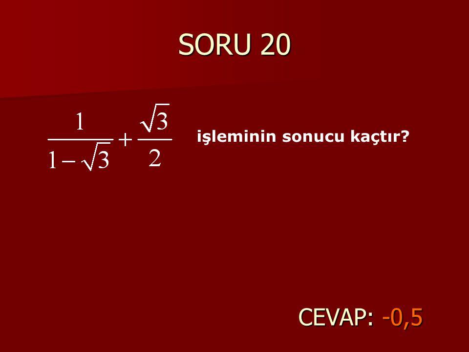 SORU 20 işleminin sonucu kaçtır CEVAP: -0,5