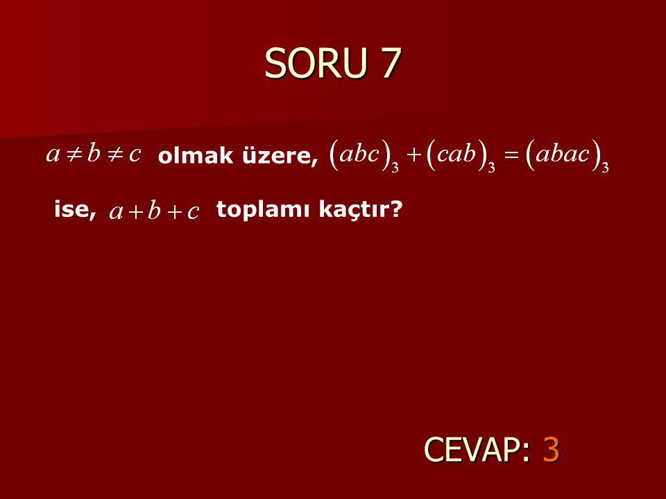 SORU 7 olmak üzere, ise, toplamı kaçtır CEVAP: 3