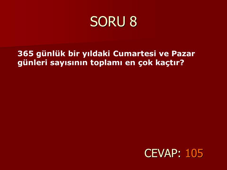 SORU 8 365 günlük bir yıldaki Cumartesi ve Pazar günleri sayısının toplamı en çok kaçtır.