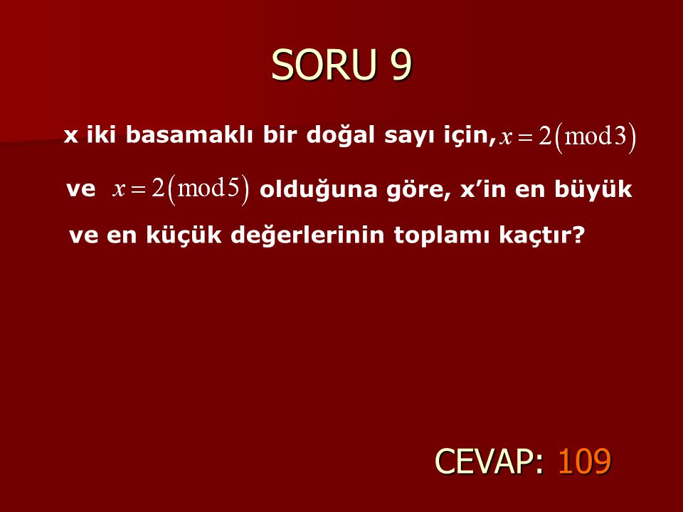 SORU 9 CEVAP: 109 x iki basamaklı bir doğal sayı için, ve