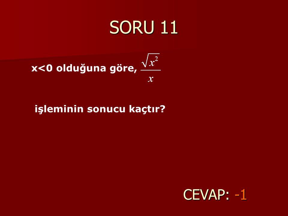 SORU 11 x<0 olduğuna göre, işleminin sonucu kaçtır CEVAP: -1