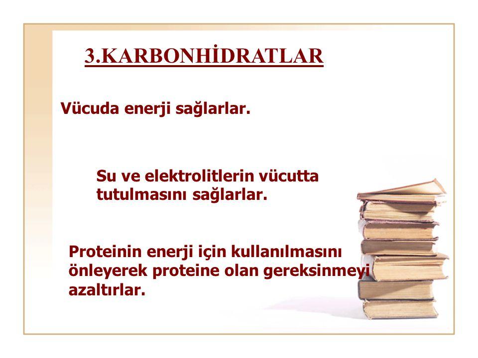 3.KARBONHİDRATLAR Vücuda enerji sağlarlar.