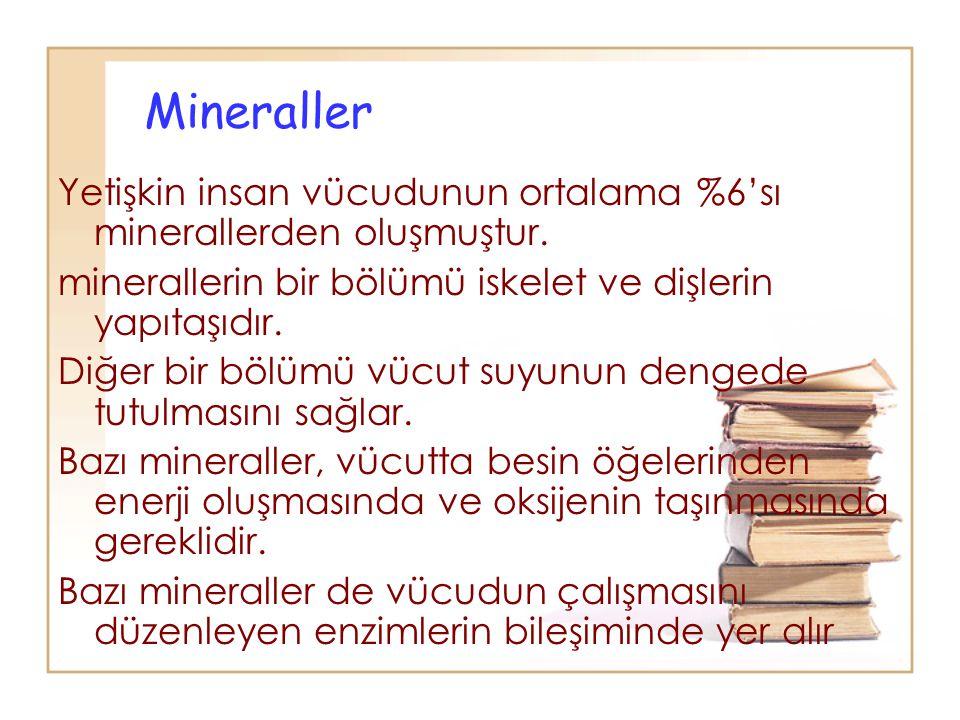 Mineraller Yetişkin insan vücudunun ortalama %6'sı minerallerden oluşmuştur. minerallerin bir bölümü iskelet ve dişlerin yapıtaşıdır.