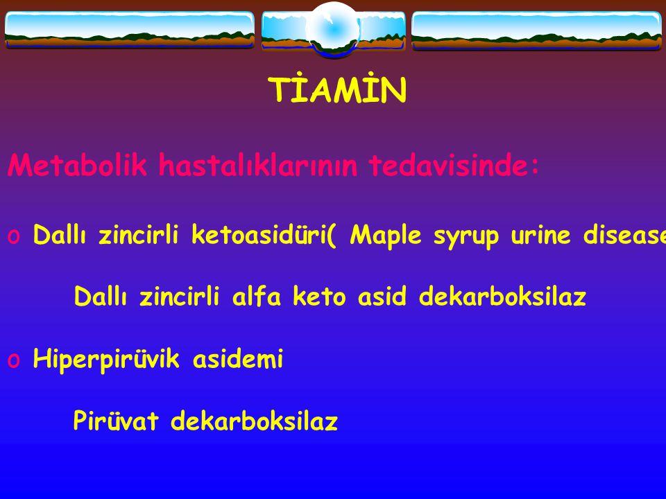 TİAMİN Metabolik hastalıklarının tedavisinde: