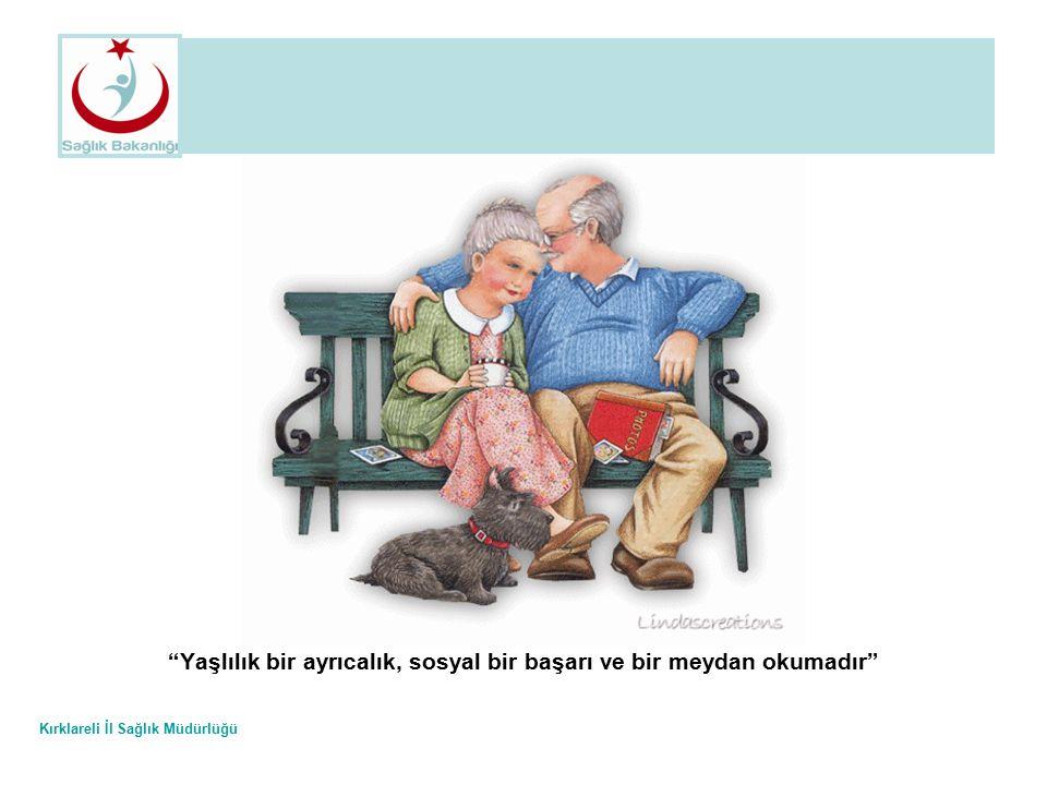 Yaşlılık bir ayrıcalık, sosyal bir başarı ve bir meydan okumadır