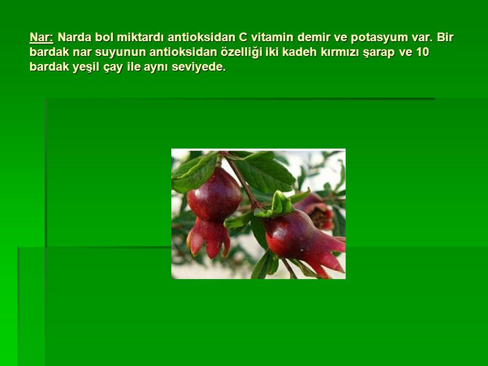 Nar: Narda bol miktardı antioksidan C vitamin demir ve potasyum var