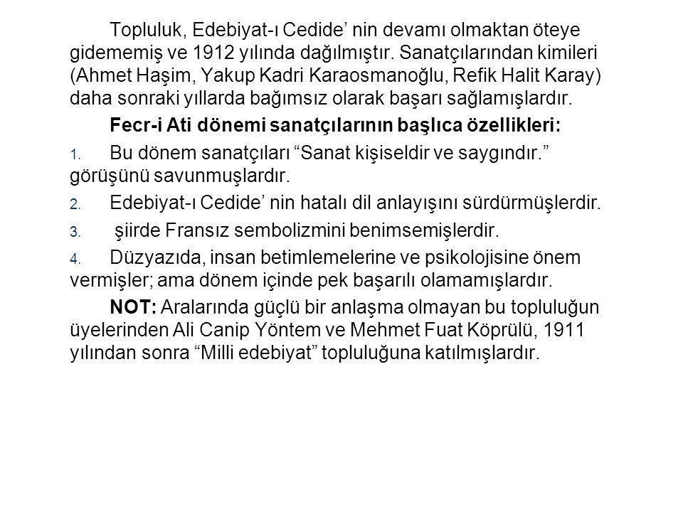 Topluluk, Edebiyat-ı Cedide' nin devamı olmaktan öteye gidememiş ve 1912 yılında dağılmıştır. Sanatçılarından kimileri (Ahmet Haşim, Yakup Kadri Karaosmanoğlu, Refik Halit Karay) daha sonraki yıllarda bağımsız olarak başarı sağlamışlardır.