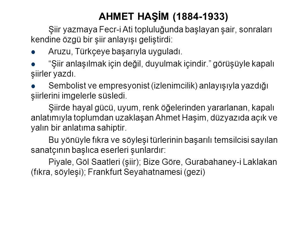 AHMET HAŞİM (1884-1933) Şiir yazmaya Fecr-i Ati topluluğunda başlayan şair, sonraları kendine özgü bir şiir anlayışı geliştirdi: