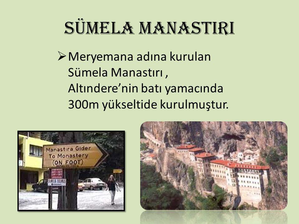 SÜMELA MANASTIRI Meryemana adına kurulan Sümela Manastırı , Altındere'nin batı yamacında 300m yükseltide kurulmuştur.