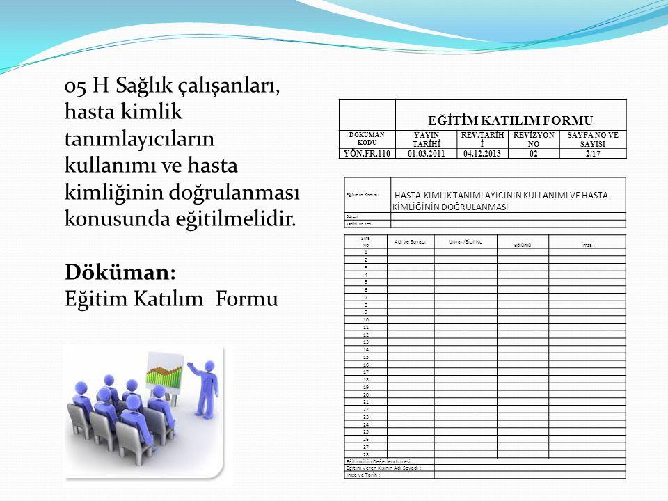 05 H Sağlık çalışanları, hasta kimlik tanımlayıcıların kullanımı ve hasta kimliğinin doğrulanması konusunda eğitilmelidir.