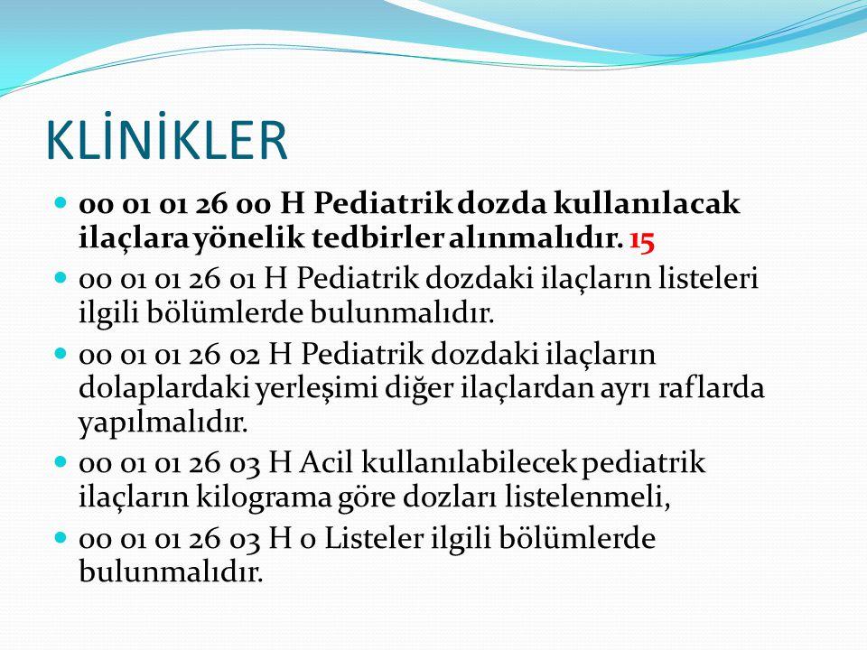 KLİNİKLER 00 01 01 26 00 H Pediatrik dozda kullanılacak ilaçlara yönelik tedbirler alınmalıdır. 15.
