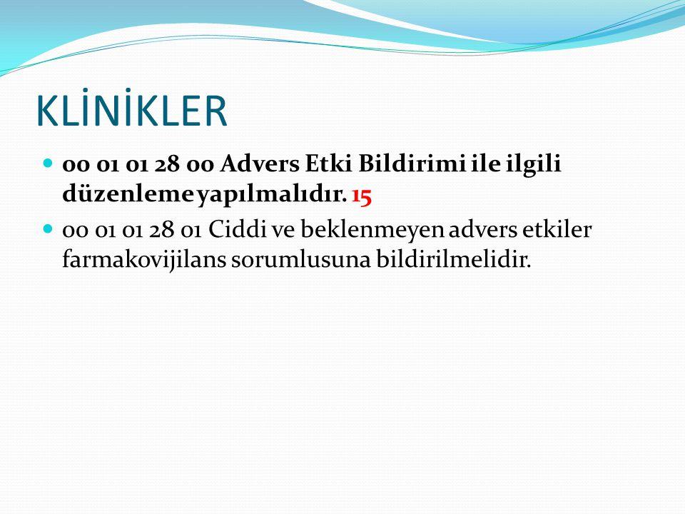 KLİNİKLER 00 01 01 28 00 Advers Etki Bildirimi ile ilgili düzenleme yapılmalıdır. 15.