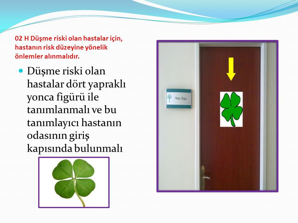 02 H Düşme riski olan hastalar için, hastanın risk düzeyine yönelik önlemler alınmalıdır.
