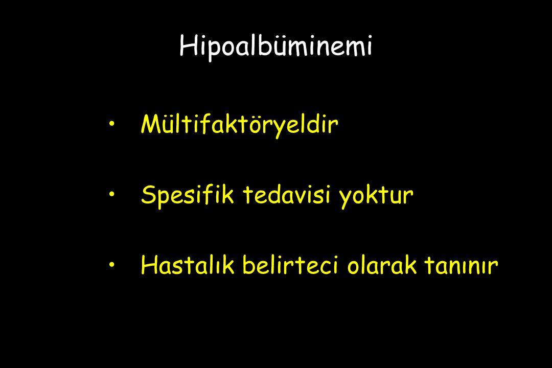 Hipoalbüminemi Mültifaktöryeldir Spesifik tedavisi yoktur