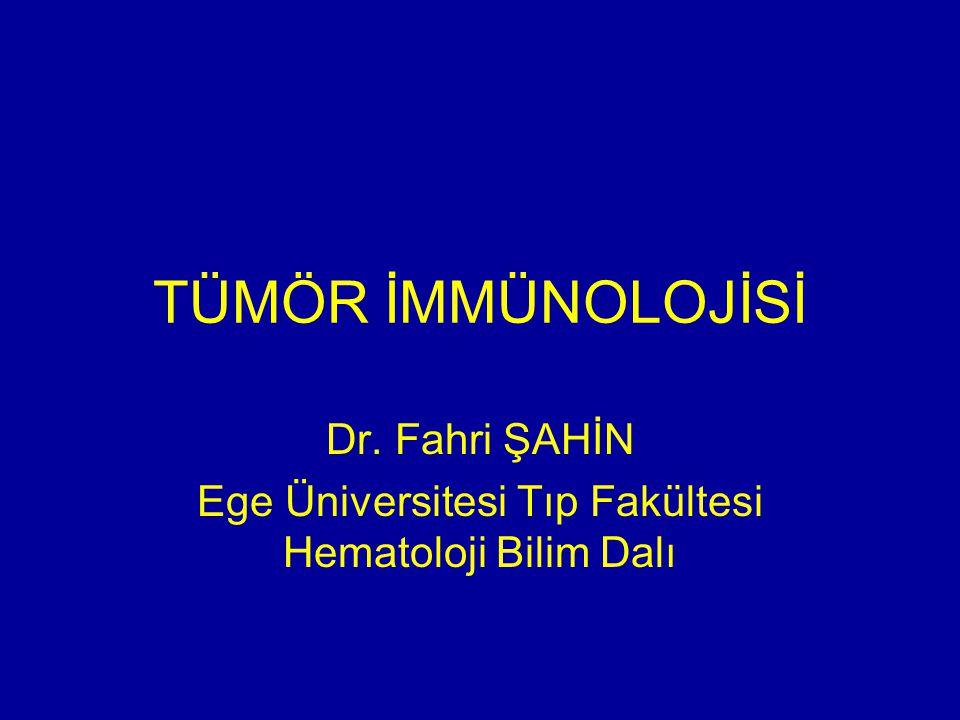 Dr. Fahri ŞAHİN Ege Üniversitesi Tıp Fakültesi Hematoloji Bilim Dalı