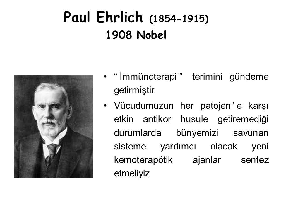 Paul Ehrlich (1854-1915) 1908 Nobel. İmmünoterapi terimini gündeme getirmiştir.