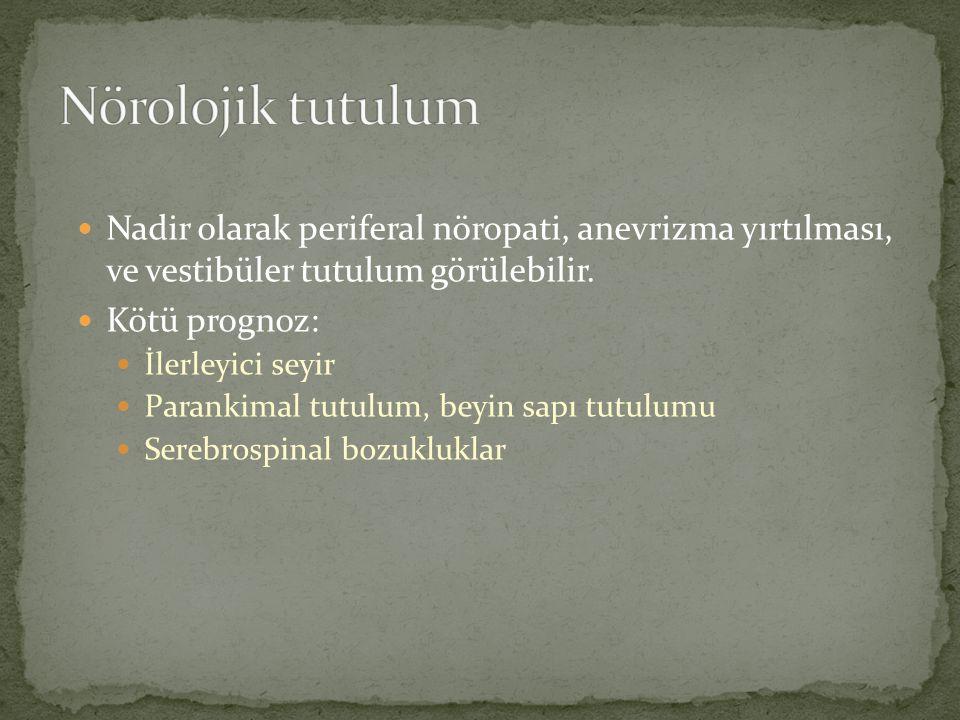 Nörolojik tutulum Nadir olarak periferal nöropati, anevrizma yırtılması, ve vestibüler tutulum görülebilir.