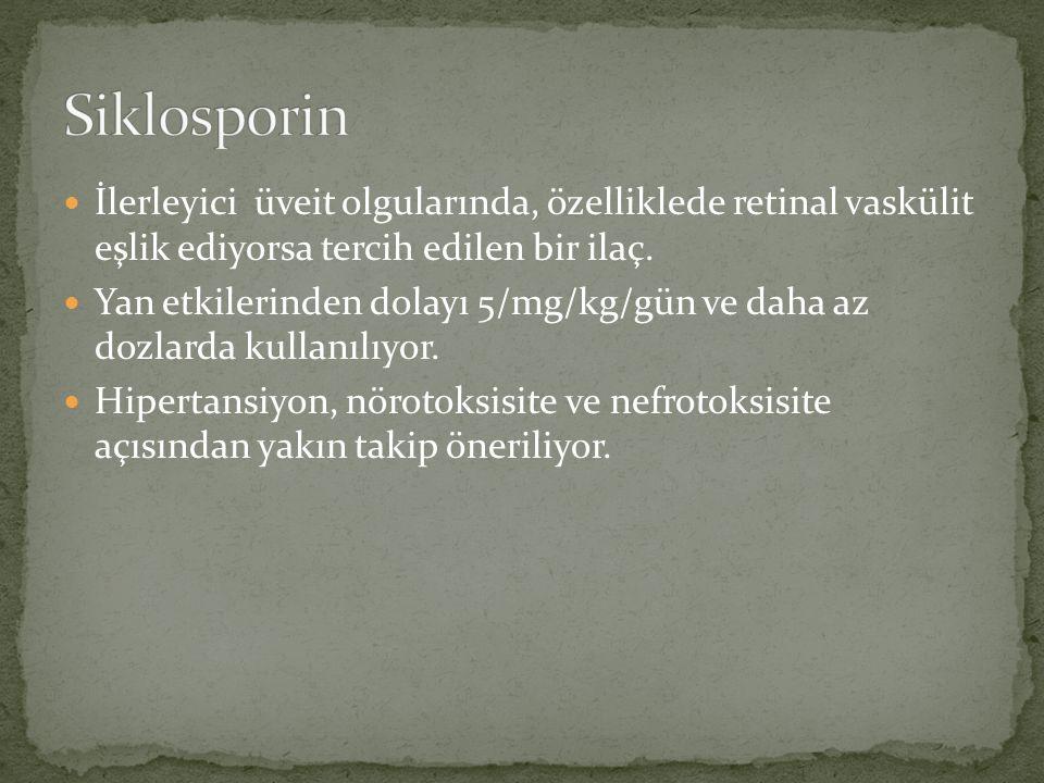 Siklosporin İlerleyici üveit olgularında, özelliklede retinal vaskülit eşlik ediyorsa tercih edilen bir ilaç.