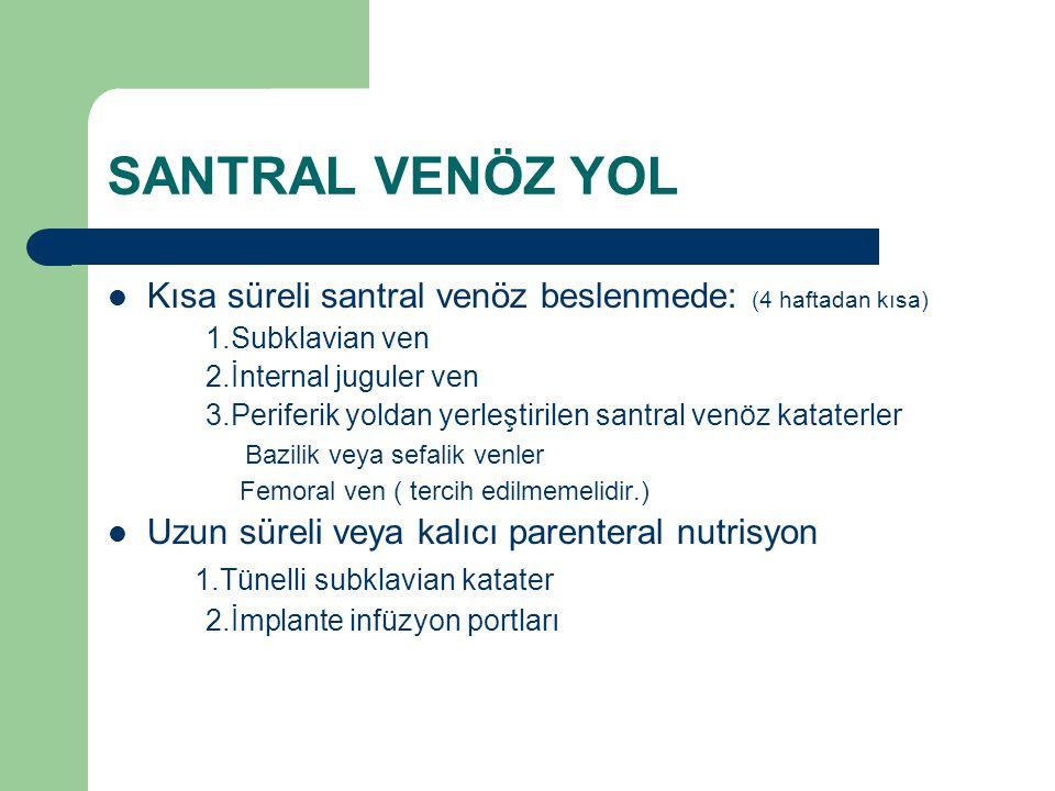 SANTRAL VENÖZ YOL Kısa süreli santral venöz beslenmede: (4 haftadan kısa) 1.Subklavian ven. 2.İnternal juguler ven.
