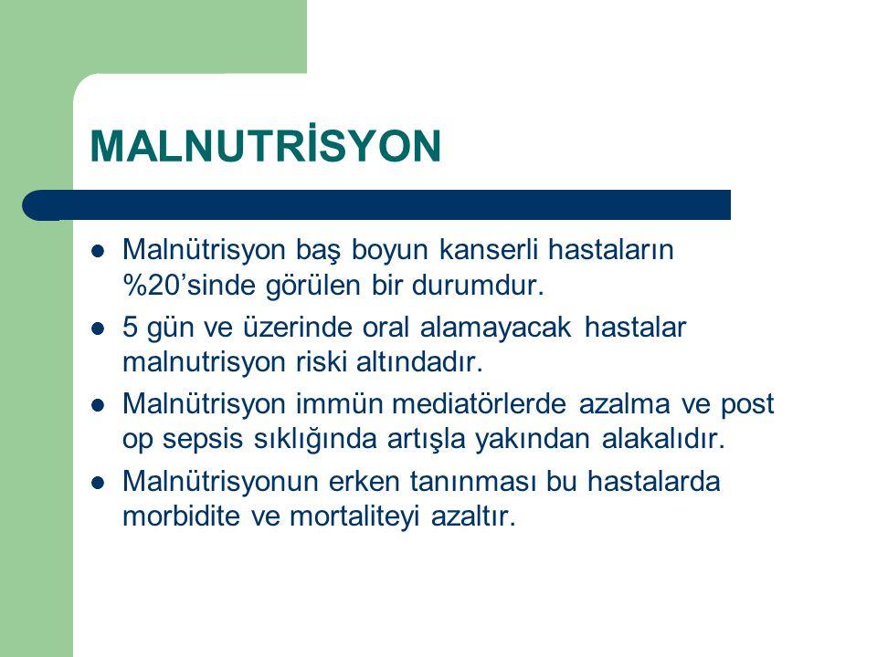 MALNUTRİSYON Malnütrisyon baş boyun kanserli hastaların %20'sinde görülen bir durumdur.