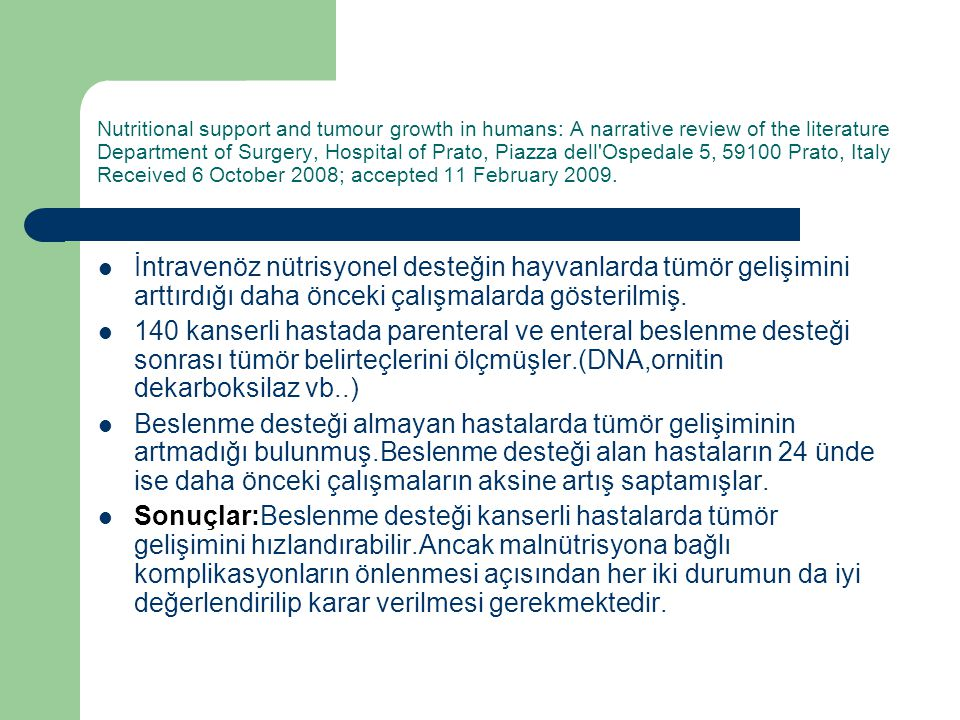 Nutritional support and tumour growth in humans: A narrative review of the literature Department of Surgery, Hospital of Prato, Piazza dell Ospedale 5, 59100 Prato, Italy Received 6 October 2008; accepted 11 February 2009.
