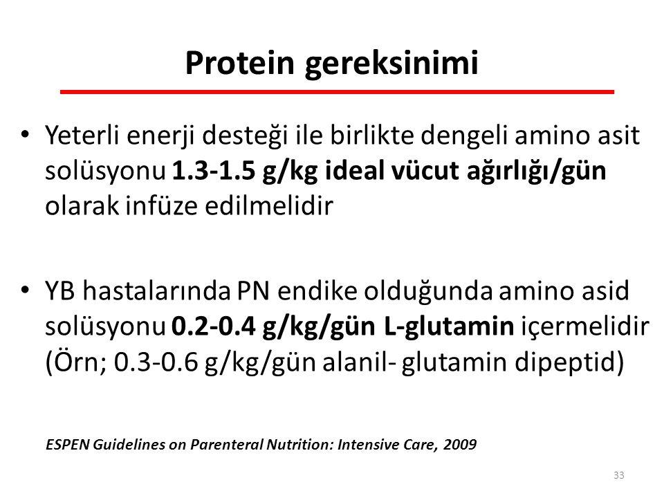 Protein gereksinimi Yeterli enerji desteği ile birlikte dengeli amino asit solüsyonu 1.3-1.5 g/kg ideal vücut ağırlığı/gün olarak infüze edilmelidir.