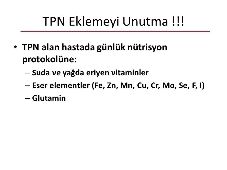 TPN Eklemeyi Unutma !!! TPN alan hastada günlük nütrisyon protokolüne:
