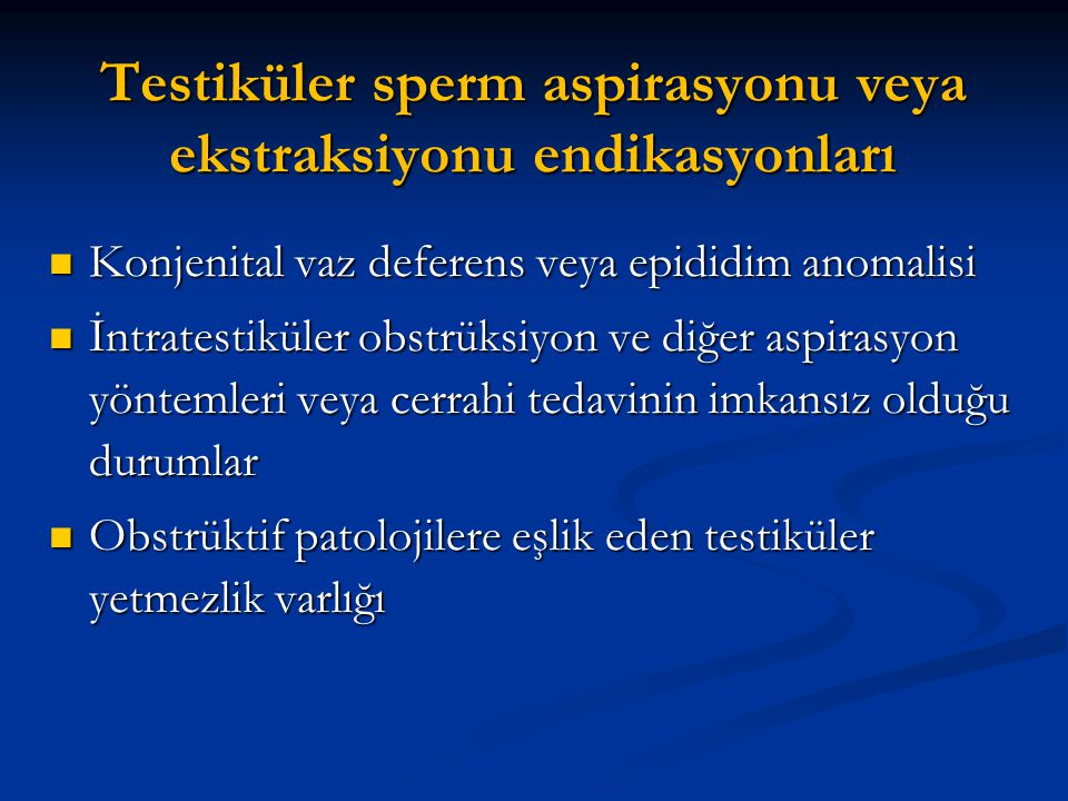 Testiküler sperm aspirasyonu veya ekstraksiyonu endikasyonları