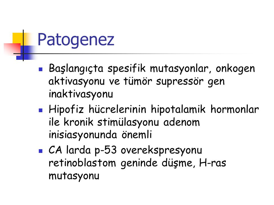 Patogenez Başlangıçta spesifik mutasyonlar, onkogen aktivasyonu ve tümör supressör gen inaktivasyonu.