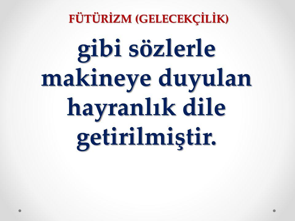 FÜTÜRİZM (GELECEKÇİLİK)