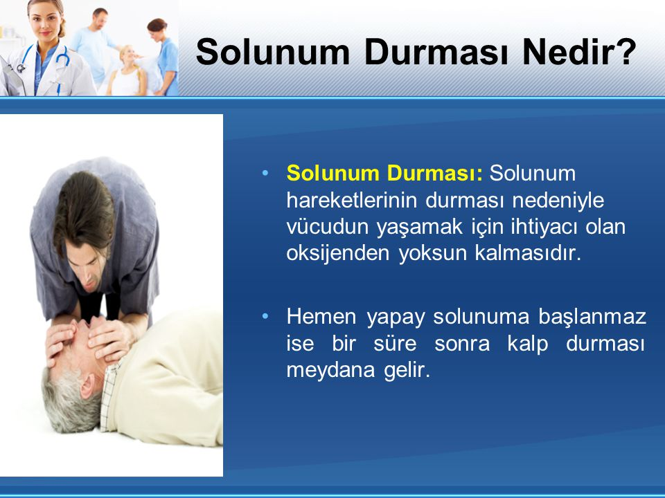 Solunum Durması Nedir Solunum Durması: Solunum hareketlerinin durması nedeniyle vücudun yaşamak için ihtiyacı olan oksijenden yoksun kalmasıdır.
