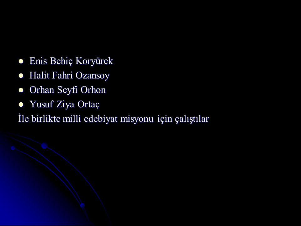 Enis Behiç Koryürek Halit Fahri Ozansoy. Orhan Seyfi Orhon.