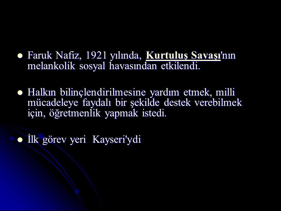 Faruk Nafiz, 1921 yılında, Kurtuluş Savaşı nın melankolik sosyal havasından etkilendi.