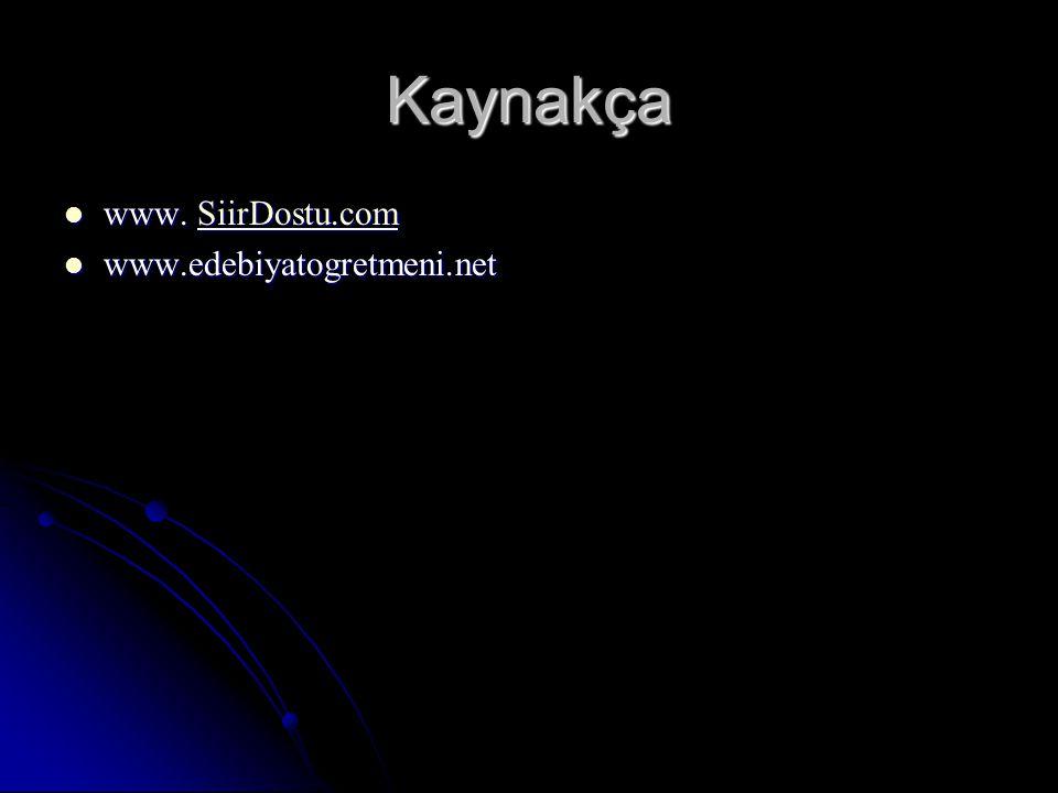 Kaynakça www. SiirDostu.com www.edebiyatogretmeni.net