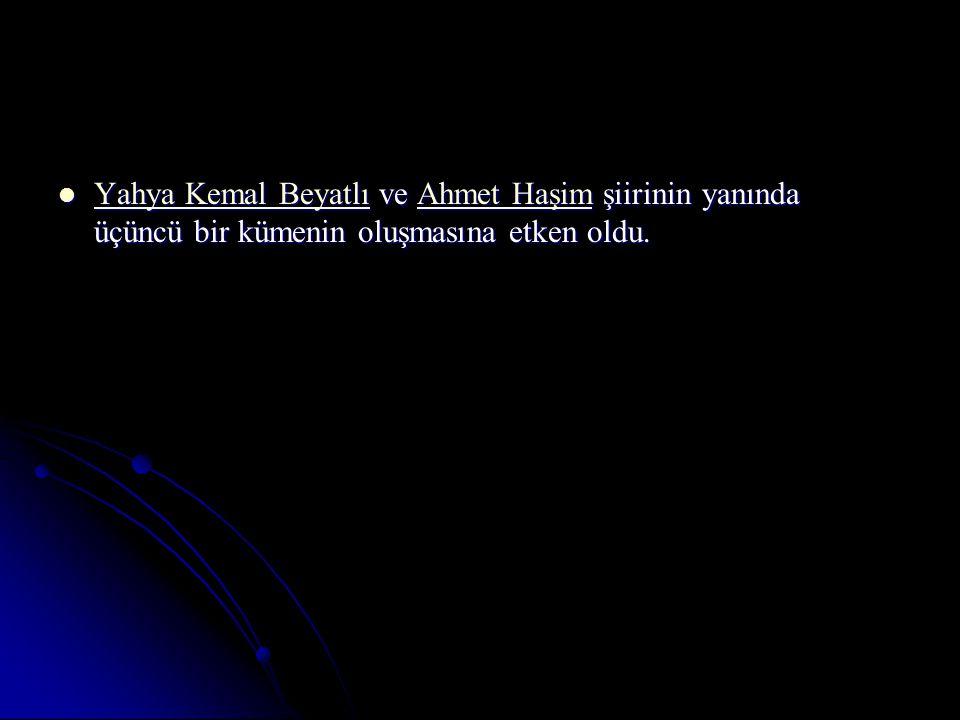 Yahya Kemal Beyatlı ve Ahmet Haşim şiirinin yanında üçüncü bir kümenin oluşmasına etken oldu.