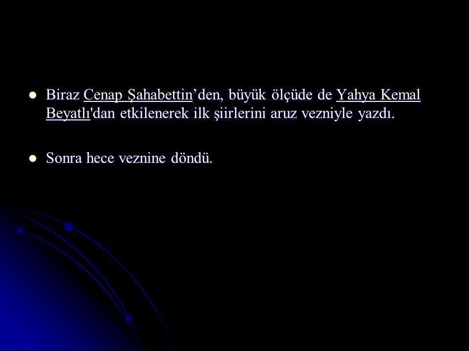 Biraz Cenap Şahabettin'den, büyük ölçüde de Yahya Kemal Beyatlı dan etkilenerek ilk şiirlerini aruz vezniyle yazdı.