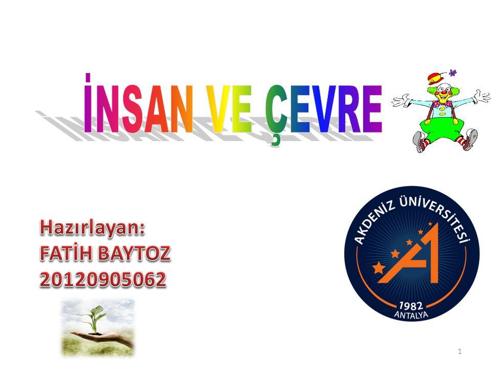 İNSAN VE ÇEVRE Hazırlayan: FATİH BAYTOZ 20120905062