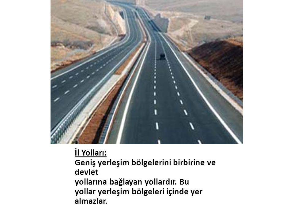 İl Yolları: Geniş yerleşim bölgelerini birbirine ve. devlet. yollarına bağlayan yollardır. Bu. yollar yerleşim bölgeleri içinde yer.