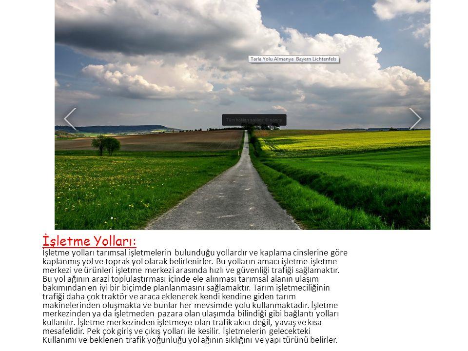 İşletme Yolları: İşletme yolları tarımsal işletmelerin bulunduğu yollardır ve kaplama cinslerine göre.