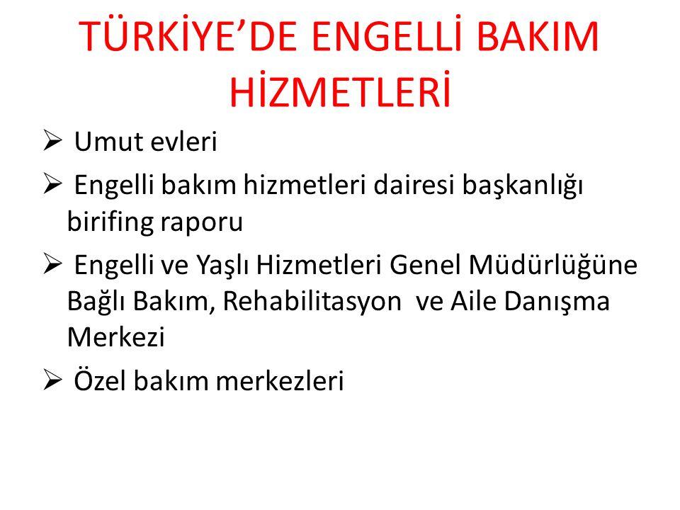 TÜRKİYE'DE ENGELLİ BAKIM HİZMETLERİ