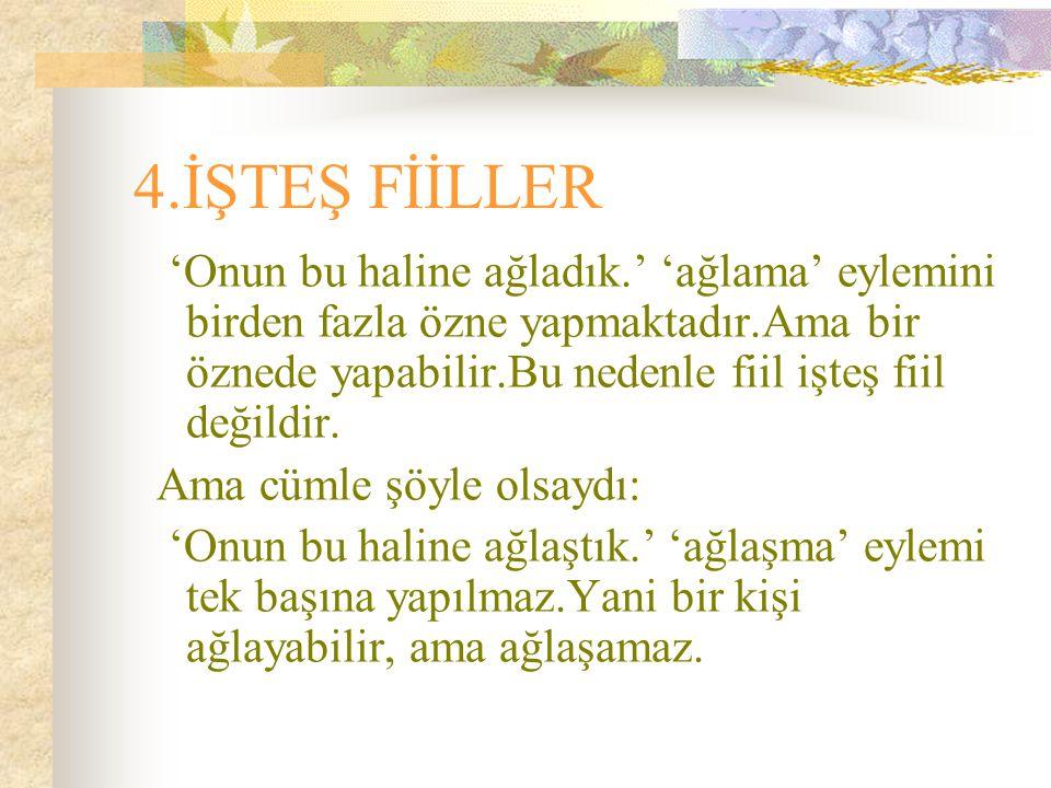 4.İŞTEŞ FİİLLER