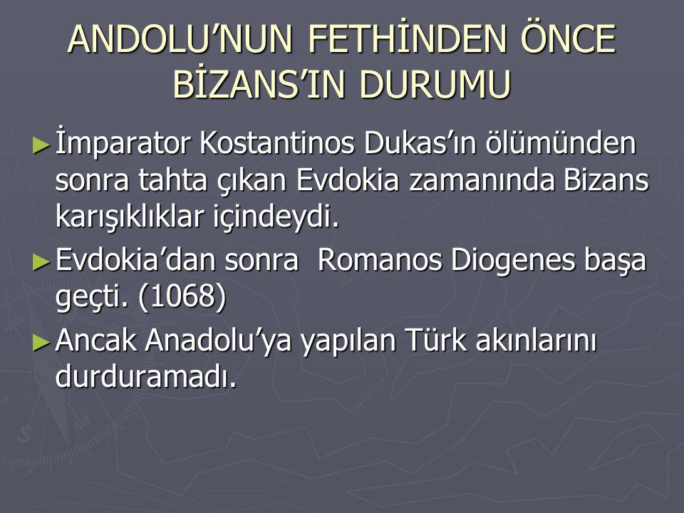 ANDOLU'NUN FETHİNDEN ÖNCE BİZANS'IN DURUMU