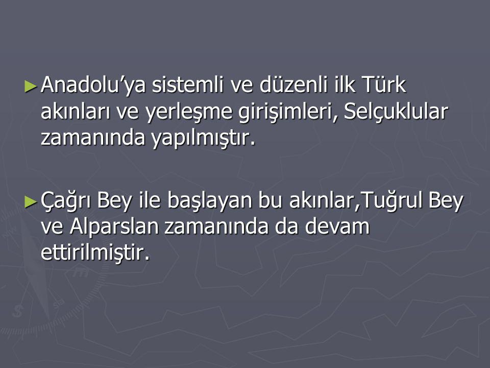 Anadolu'ya sistemli ve düzenli ilk Türk akınları ve yerleşme girişimleri, Selçuklular zamanında yapılmıştır.