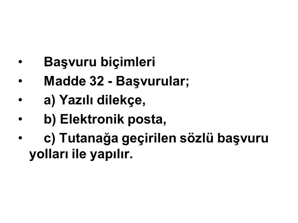 Başvuru biçimleri Madde 32 - Başvurular; a) Yazılı dilekçe, b) Elektronik posta,
