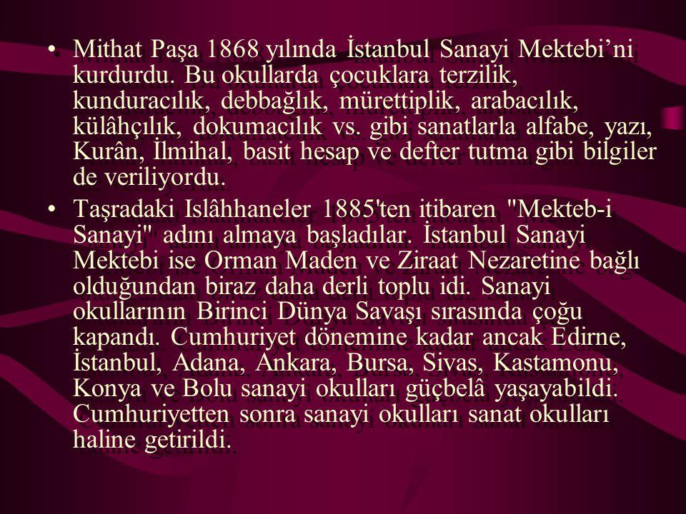 Mithat Paşa 1868 yılında İstanbul Sanayi Mektebi'ni kurdurdu