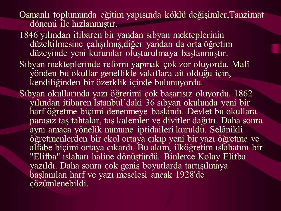 Osmanlı toplumunda eğitim yapısında köklü değişimler,Tanzimat dönemi ile hızlanmıştır.