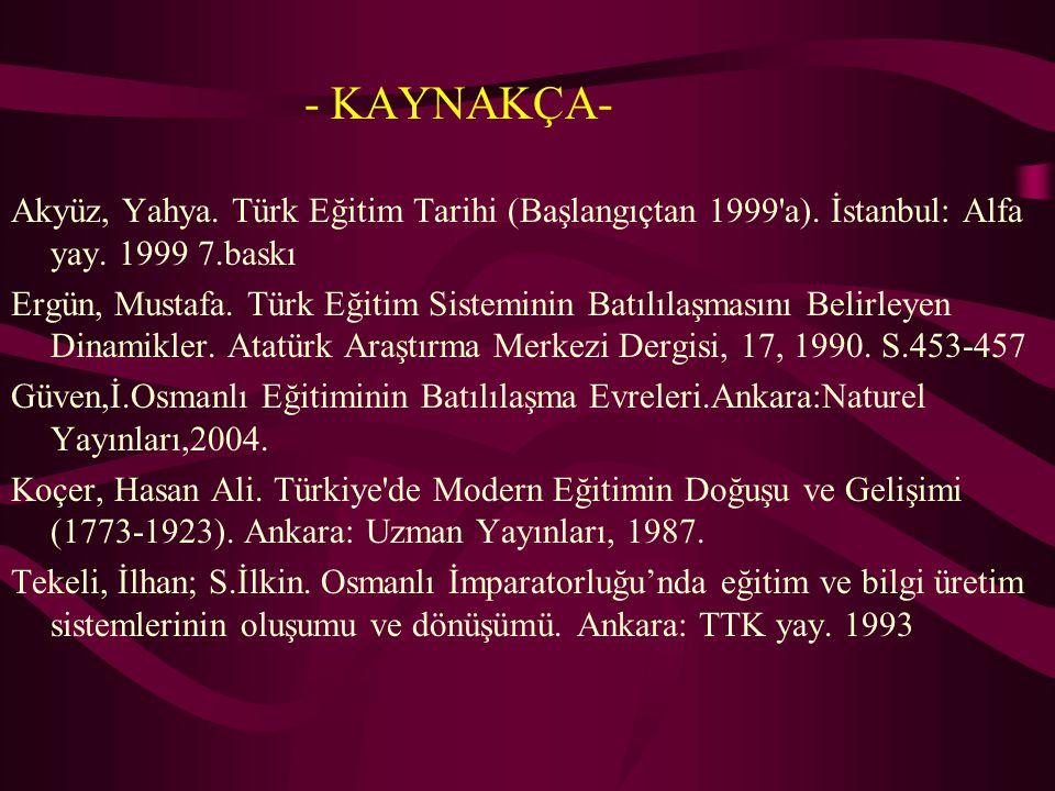 - KAYNAKÇA- Akyüz, Yahya. Türk Eğitim Tarihi (Başlangıçtan 1999 a). İstanbul: Alfa yay. 1999 7.baskı.