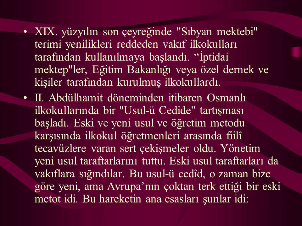 XIX. yüzyılın son çeyreğinde Sıbyan mektebi terimi yenilikleri reddeden vakıf ilkokulları tarafından kullanılmaya başlandı. İptidai mektep ler, Eğitim Bakanlığı veya özel dernek ve kişiler tarafından kurulmuş ilkokullardı.